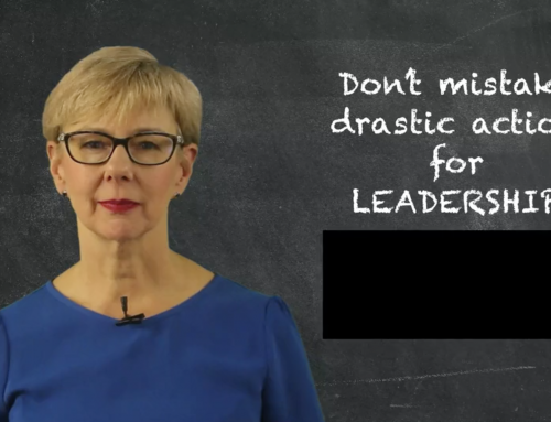Don't mistake Drastic Action for Leadership